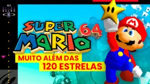 Super Mario 64: muito além das 120 estrelas