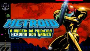 METROID & ZERO MISSION: a origem da primeira heroína dos games