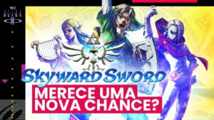 Zelda: Skyward Sword merece uma nova chance no Nintendo Switch